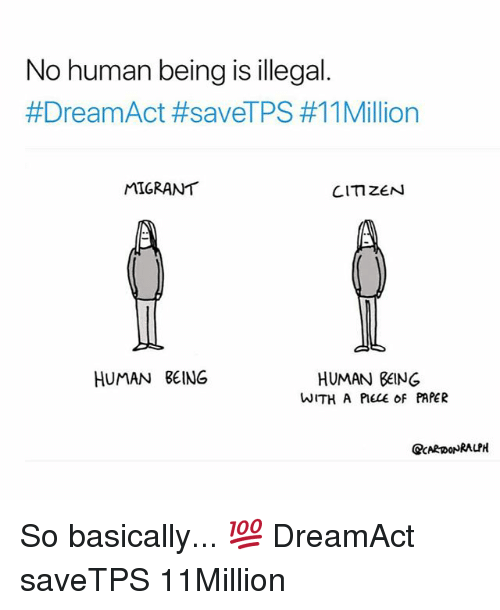 Being Human: No human being is illegal  #DreamAct #saveTPS #11 Million  MIGRANT  CITIZEN  HUMAN BEING  HUMAN BEING  WITH A PIECE oF PAPER  QCARDONRALPH So basically... 💯 DreamAct saveTPS 11Million