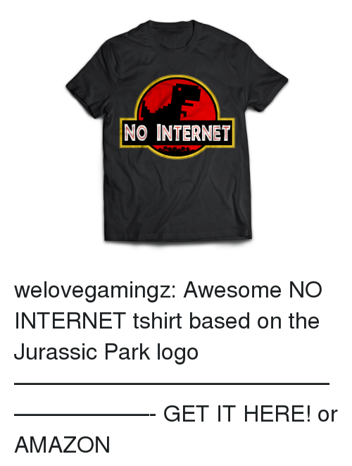 no internet: NO INTERNET welovegamingz: Awesome NO INTERNET tshirt based on the Jurassic Park logo ————————————————————- GET IT HERE!  or AMAZON