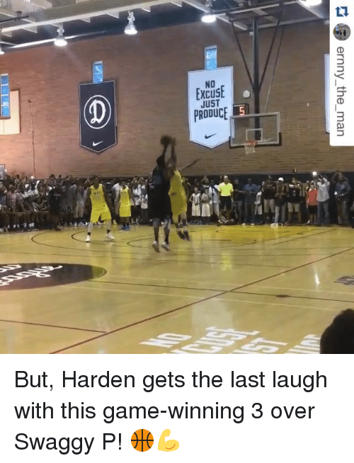 Swaggy P: NO  JUST  PRODUCE  @ ernny-the-man  NCUD  XJR  E But, Harden gets the last laugh with this game-winning 3 over Swaggy P! 🏀💪