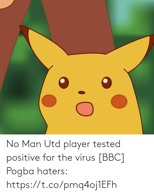 virus: No Man Utd player tested positive for the virus [BBC]  Pogba haters: https://t.co/pmq4oj1EFh