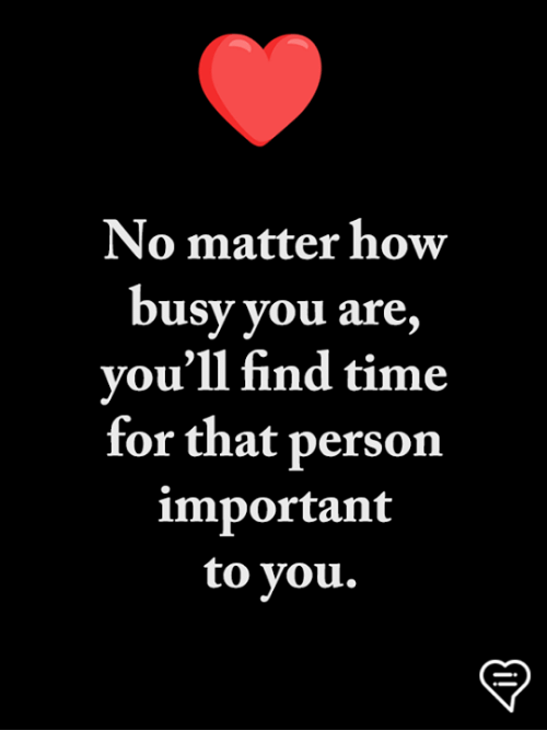 Memes, Time, and 🤖: No matter how  busy you are,  vou'll find time  for that person  important  to you.