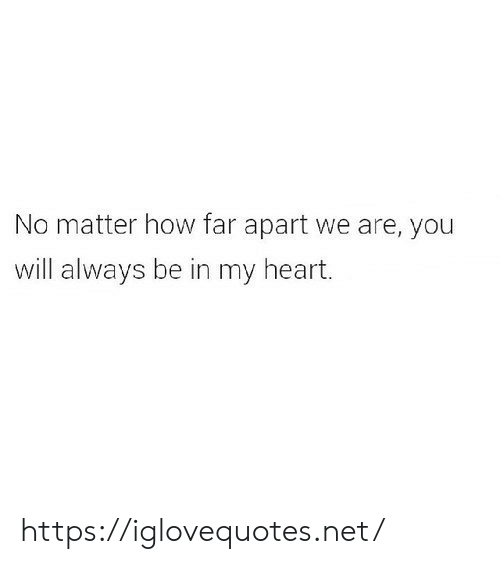Heart, How, and Net: No matter how far apart we are, you  will always be in my heart. https://iglovequotes.net/