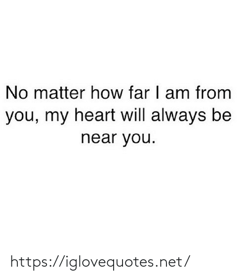 You My: No matter how far I am from  you, my heart will always be  near you. https://iglovequotes.net/