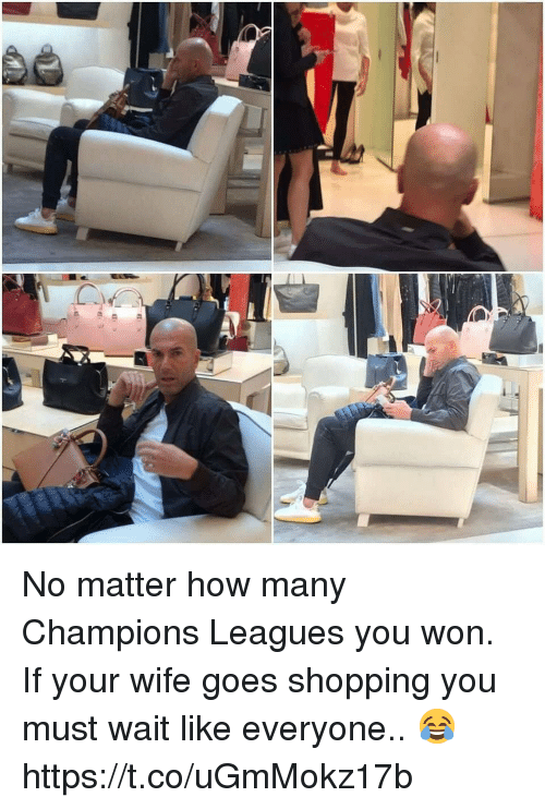 Shopping, Soccer, and Wife: No matter how many Champions Leagues you won. If your wife goes shopping you must wait like everyone.. 😂 https://t.co/uGmMokz17b