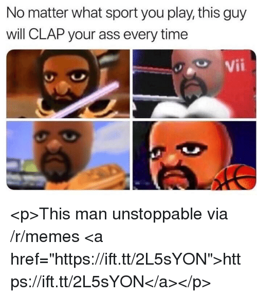 """Ass, Memes, and Time: No matter what sport you play, this guy  will CLAP your ass every time  Vii <p>This man unstoppable via /r/memes <a href=""""https://ift.tt/2L5sYON"""">https://ift.tt/2L5sYON</a></p>"""