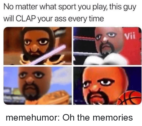 Ass, Tumblr, and Blog: No matter what sport you play, this guy  will CLAP your ass every time  Vii memehumor:  Oh the memories