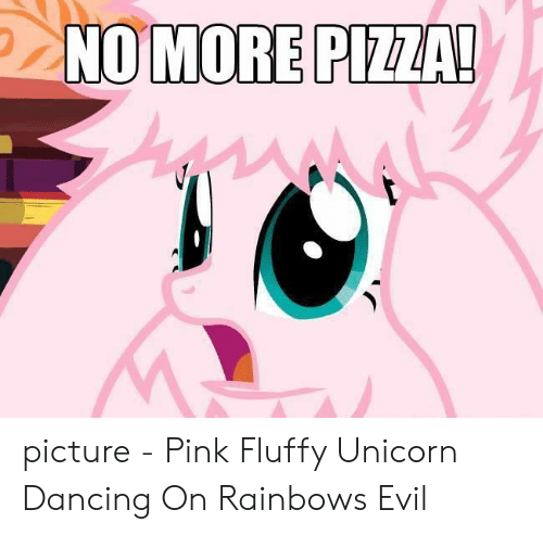 Pink Fluffy Unicorn Dancing On Rainbows: NO MORE PIZZA! picture - Pink Fluffy Unicorn Dancing On Rainbows Evil