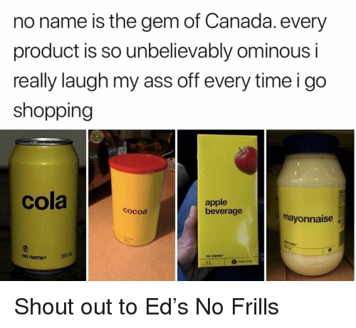 Apple, Ass, and Memes: no name is the gem of Canada. every  product is so unbelievably ominous i  really laugh my ass off every time i go  shopping  apple  beverage  cocoa  mayonnaise  no name  no names  1L Shout out to Ed's No Frills