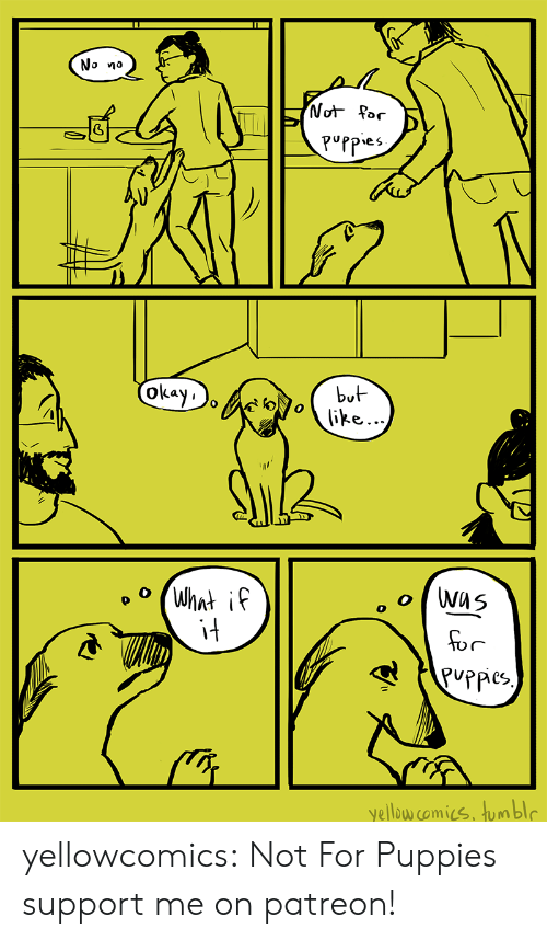 Puppies, Target, and Tumblr: No no  Puppe  oka  bu  Lay i  肘!  it  for  yellow comics. umbl yellowcomics: Not For Puppies support me on patreon!