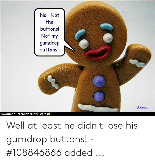 Shrek, Lose, and Well: No! Not  the  buttons!  Not my  gumdrop  buttons!!  Shrek  ICHNHRSCHEE2EURGER COMS Well at least he didn't lose his gumdrop buttons! - #108846866 added ...