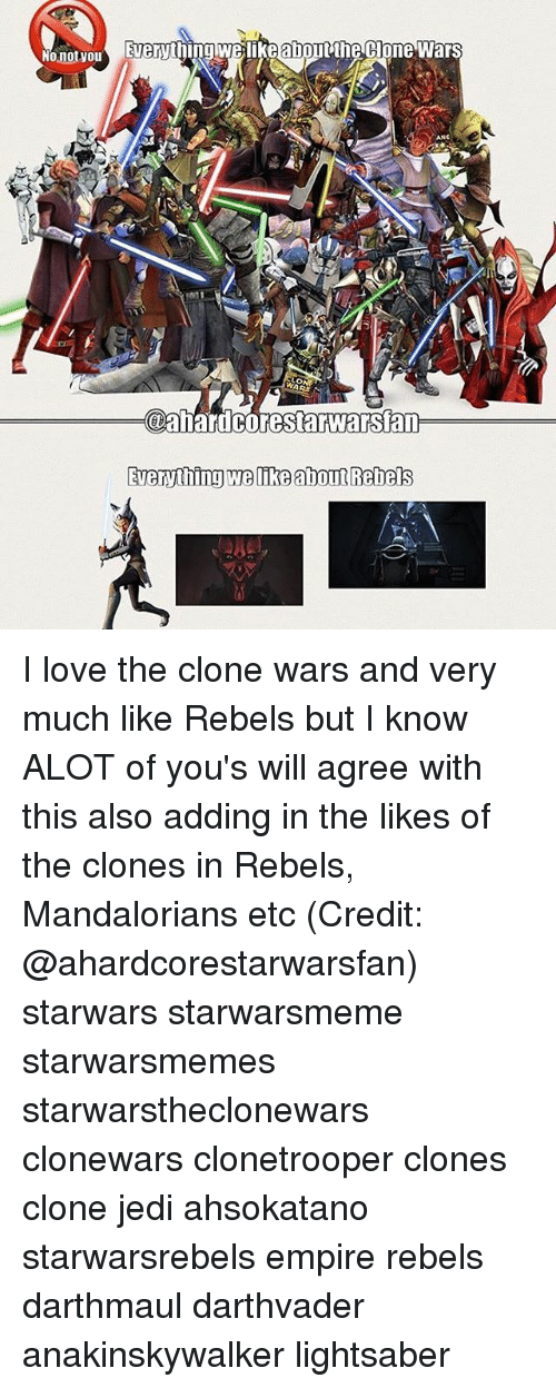 the clone wars: No notyou  ahardc  naricorestarwarsan  Everything welikeabout Rebels I love the clone wars and very much like Rebels but I know ALOT of you's will agree with this also adding in the likes of the clones in Rebels, Mandalorians etc (Credit: @ahardcorestarwarsfan) starwars starwarsmeme starwarsmemes starwarstheclonewars clonewars clonetrooper clones clone jedi ahsokatano starwarsrebels empire rebels darthmaul darthvader anakinskywalker lightsaber