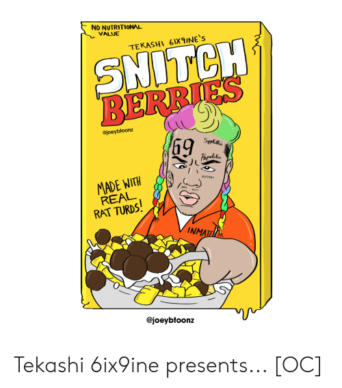 Snitch, Comics, and Rat: NO NUTRITIONAL  VALUE  TEKASHI 6IX9INE'S  SNITCH  @joeybtoonz  69  MADE WITH  RAT TURDS  MN.  NMATE  @joeybtoonz Tekashi 6ix9ine presents... [OC]