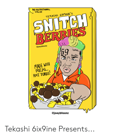 Funny, Snitch, and Rat: NO NUTRITIONAL  VALUE  TEKASHI 6IX9INE'S  SNITCH  @joeybtoonz  69  MADE WITH  RAT TURDS  MN.  NMATE  @joeybtoonz Tekashi 6ix9ine Presents...