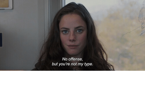 Not My Type: No offense,  but you're not my type