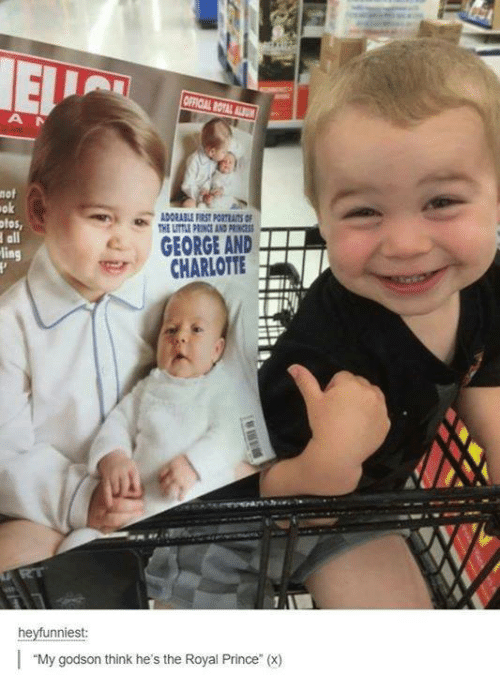 godson: no!  ok  GEORGE AND  ing  CHARLOTTE  nniest  I My godson think he's the Royal Prince (x)