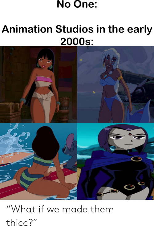 "Animation: No One:  Animation Studios in the early  2000s ""What if we made them thicc?"""