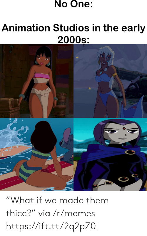 "Animation: No One:  Animation Studios in the early  2000s ""What if we made them thicc?"" via /r/memes https://ift.tt/2q2pZ0l"