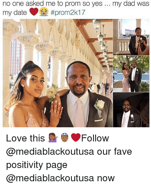 Dad, Love, and Memes: no one asked me to prom so yes my dad was  my date  14prom2k17  H H Love this 💁🏾🤴🏾❤️Follow @mediablackoutusa our fave positivity page @mediablackoutusa now