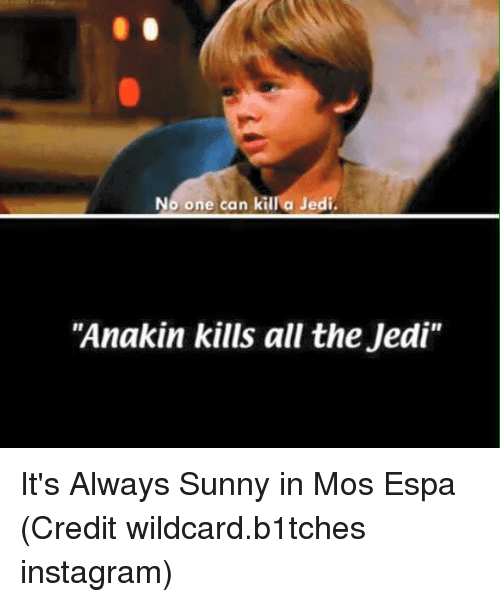 "Alway Sunny: No one can kill a Jedi  ""Anakin kills all the Jedi"" It's Always Sunny in Mos Espa  (Credit wildcard.b1tches instagram)"