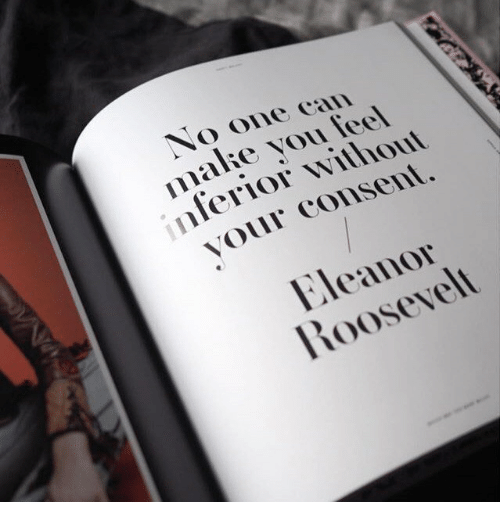 eleanor: No one can  make you lee  ferior without  youl consent  Eleanor  Roosevelt