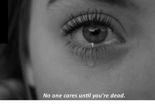 One, Dead, and Youre: No one cares until you're dead.