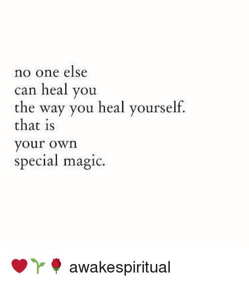 Magicant: no one else  can heal you  the way you heal yourself.  that s  your own  special magic. ❤🌱🌹 awakespiritual