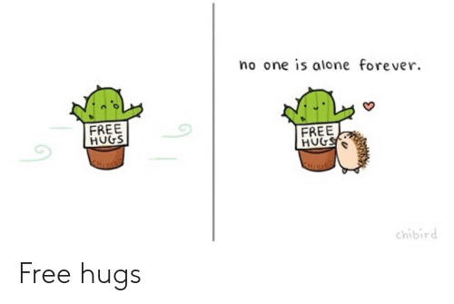 free hugs: no one is alone forever  FREE  HUGS  FREE  chibird Free hugs