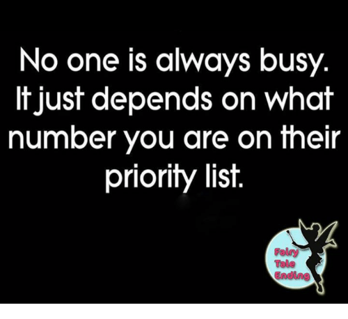 relay: No one is always busy.  It Just depends on What  number you are on their  priority list  Relay