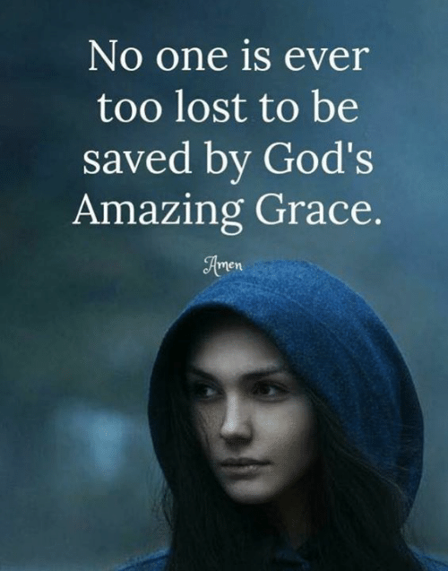 Memes, Lost, and Amazing: No one is ever  too lost to be  saved by God's  Amazing Grace  men