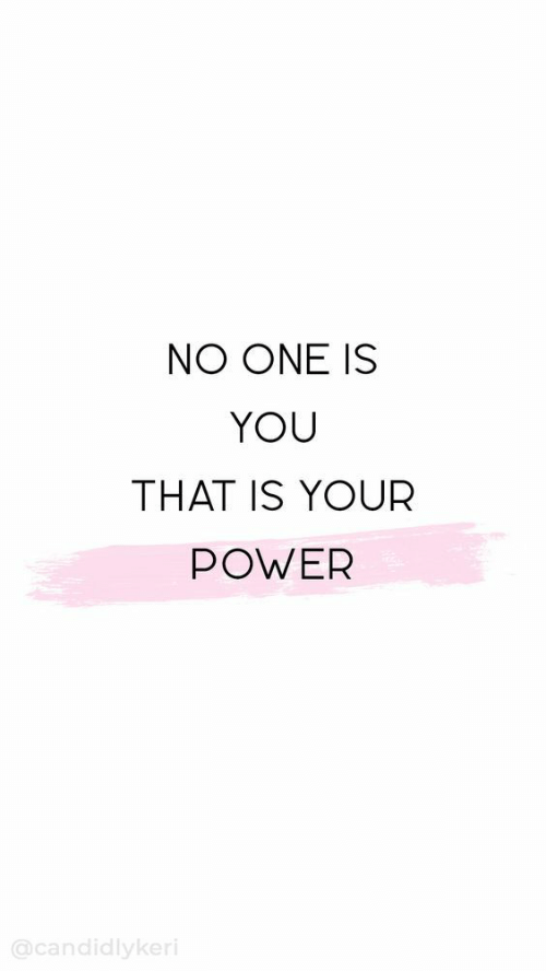 Power, One, and You: NO ONE IS  YOU  THAT IS YOUR  POWER  @candidlykeri