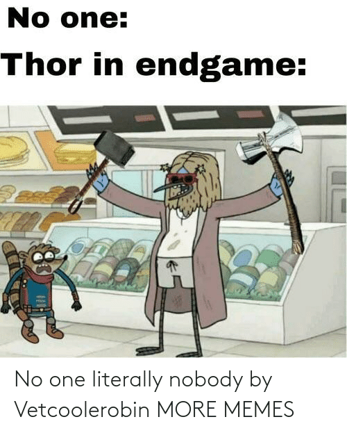 No One: No one literally nobody by Vetcoolerobin MORE MEMES