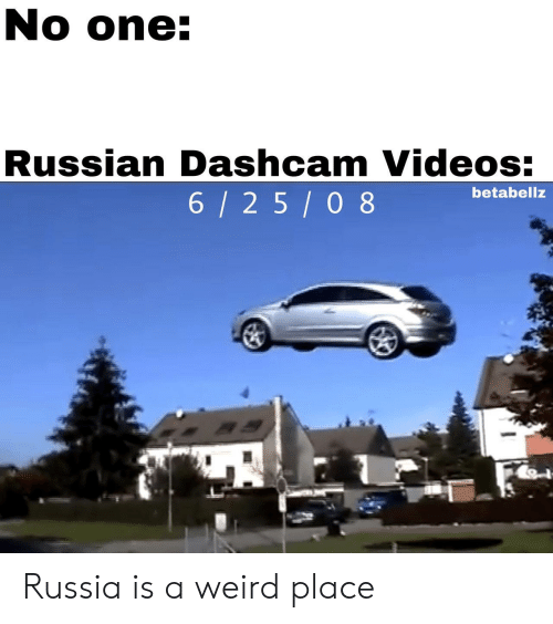 Videos, Weird, and Russia: No one:  Russian Dashcam Videos:  6/2 5/0 8  betabellz Russia is a weird place