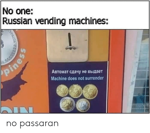 Russian, One, and Machine: No one:  Russian vending machines:  pines  Автомат сдачу не выдает  Machine does not surrender  IN  KTHBA Wnd  aod o ith  WScor no passaran