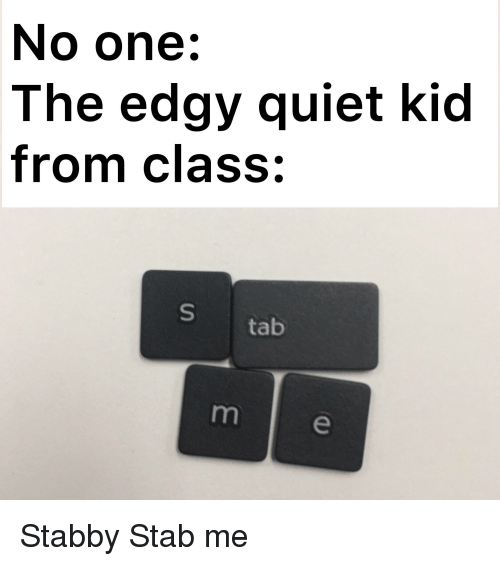 No One the Edgy Quiet Kid From Class Tab | Reddit Meme on