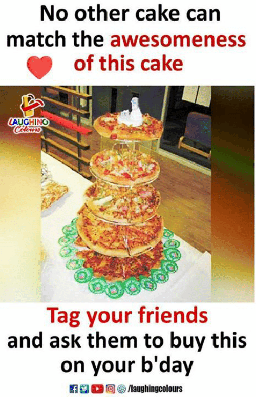 Friends, Cake, and Match: No other cake can  match the awesomeness  of this cake  AUGHING  Tag your friends  and ask them to buy this  on your b'day  里。回5/laughingcolours
