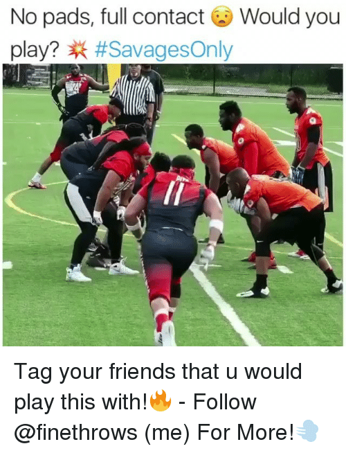 Friends, Memes, and 🤖: No pads, full contact Would you  play? Tag your friends that u would play this with!🔥 - Follow @finethrows (me) For More!💨