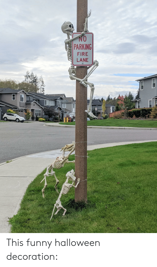 Fire, Funny, and Halloween: NO  PARKING  FIRE  LANE  I This funny halloween decoration: