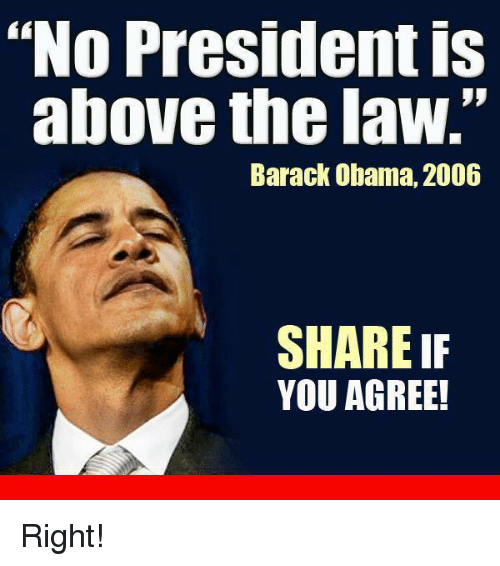 """Above the Law: """"No President is  above the law.""""  Barack Obama, 2006  SHARE IF  YOU AGREE! Right!"""