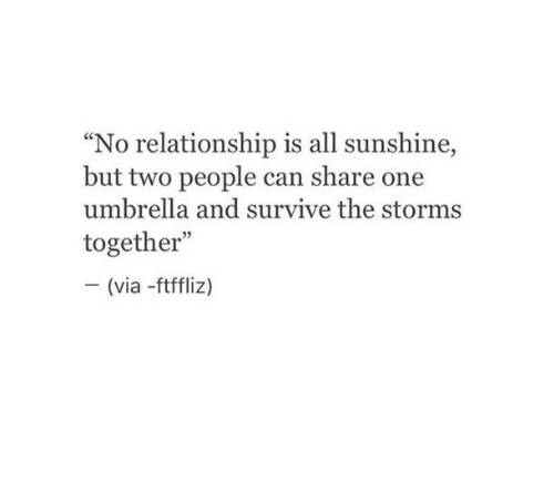 """Sunshine, Can, and One: """"No relationship is all sunshine,  but two people can share one  umbrella and survive the storms  together""""  - (via -ftffliz)  03"""