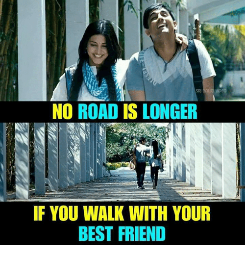 Best Friend, Memes, and Best: NO ROAD IS LONGER  IF YOU WALK WITH YOUR  BEST FRIEND