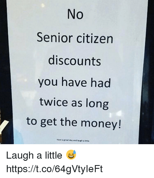 seniority: No  Senior citizen  discounts  you have had  twice as long  to get the money! Laugh a little 😅 https://t.co/64gVtyIeFt