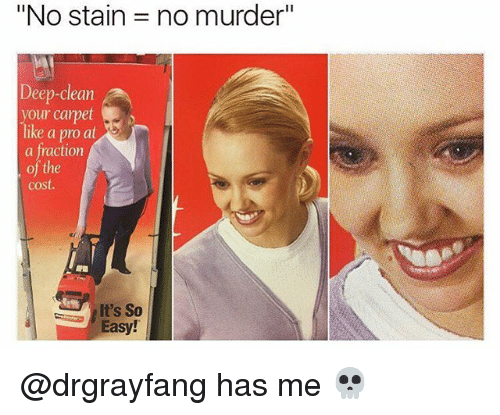 """Staine: """"No stain = no murder""""  Deep-clean  our carpet  ike a pro at  a fraction  the  cost.  ミ  I' So  It's So  Easy! @drgrayfang has me 💀"""
