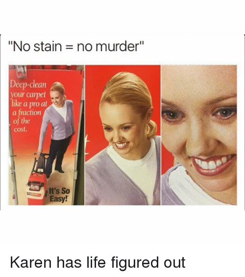 """Staine: """"No stain  no murder""""  eep-clean  our carpet  like a pro at  a fraction  of the  cost.  It's So  Easy Karen has life figured out"""