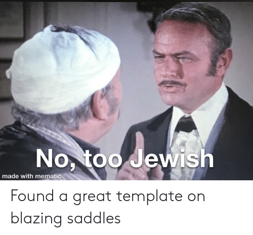 blazing saddles: No, too Jewish  made with mematic Found a great template on blazing saddles