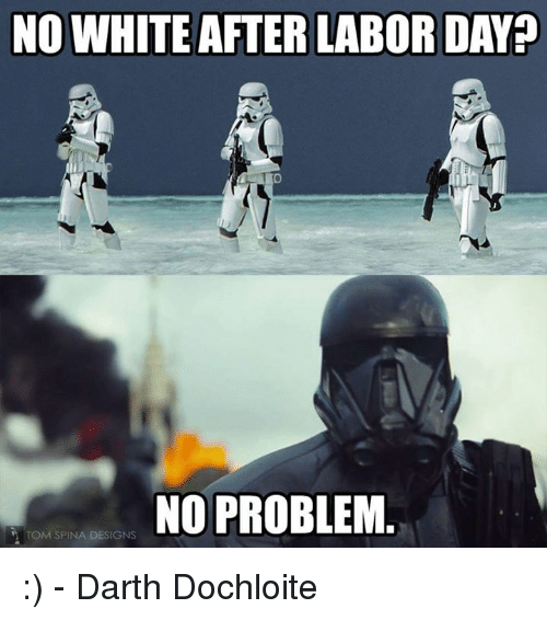 No White After Labor Day No Problem Tom Spina Designs Darth