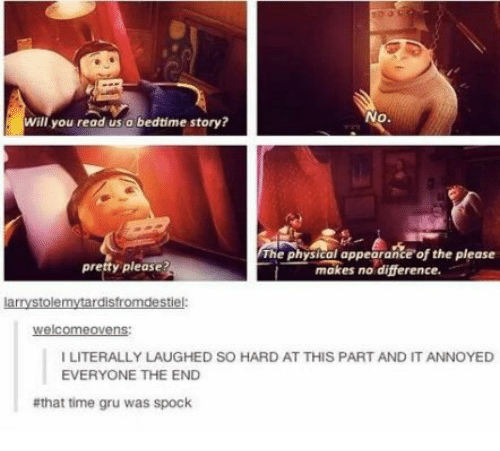 Gru, Spock, and Time: No.  will you read us a bedtime story?  The physical appearance of the please  makes no difference.  presty please?  larrystolemytardisfromdestiel:  welcomeovens  I LITERALLY LAUGHED SO HARD AT THIS PART AND IT ANNOYED  EVERYONE THE END  #that time gru was spock