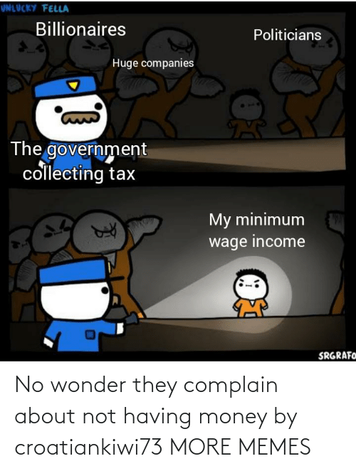 Not: No wonder they complain about not having money by croatiankiwi73 MORE MEMES
