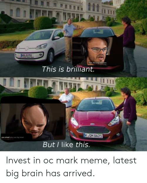 Meme, Yeah, and Brain: NOB 03 751  Yeah, this is big brain time.  This is brilliant.  K QM 8621  you smart you use big brain  But I like this. Invest in oc mark meme, latest big brain has arrived.