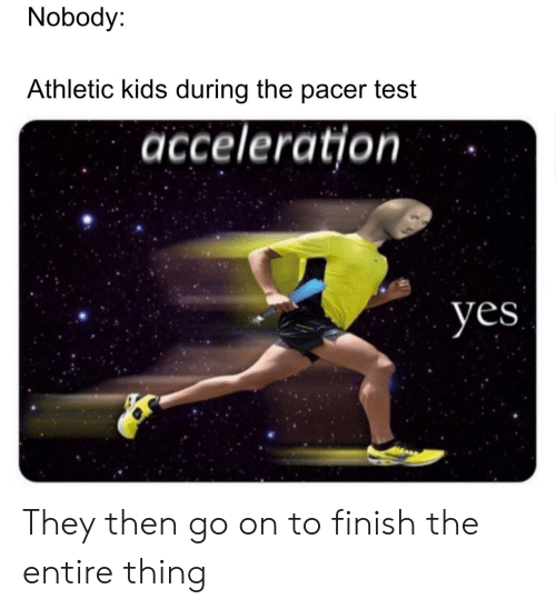 Nobody Athletic Kids During the Pacer Test Acceleration Yes