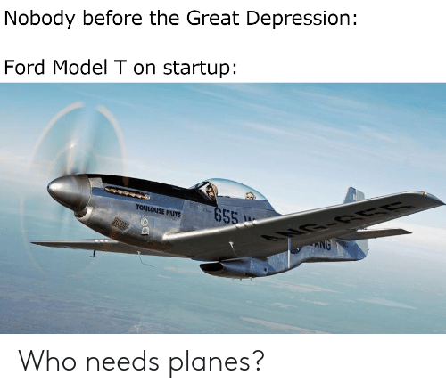 Depression, Ford, and History: Nobody before the Great Depression:  Ford Model T on startup:  TOULOUSE NUTS  HIN Who needs planes?